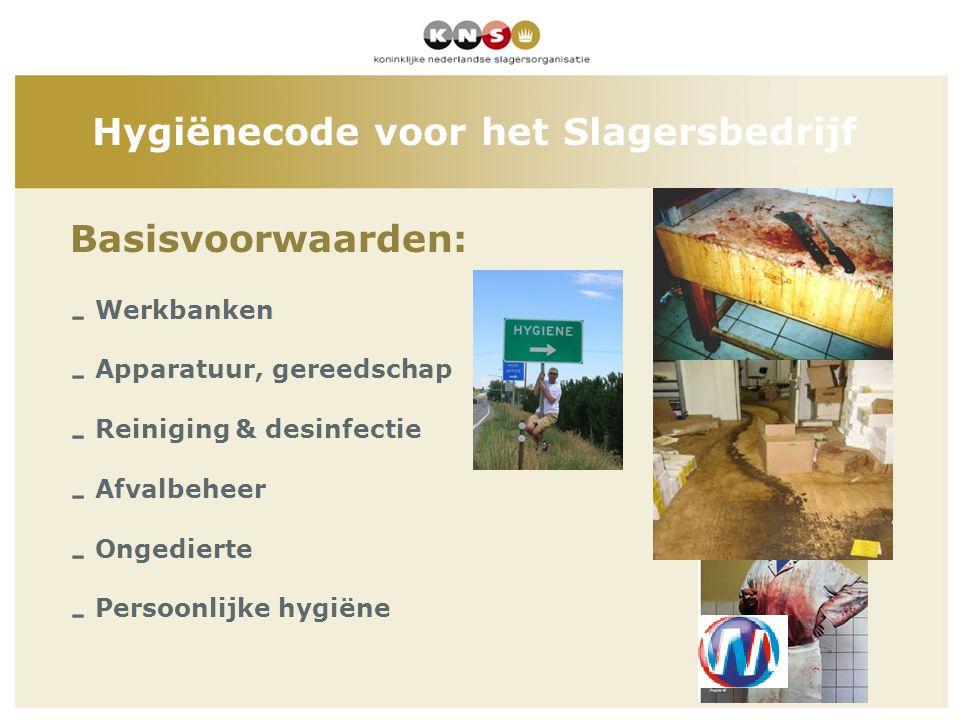 - Werkbanken - Apparatuur, gereedschap - Reiniging & desinfectie - Afvalbeheer - Ongedierte - Persoonlijke hygiëne Hygiënecode voor het Slagersbedrijf
