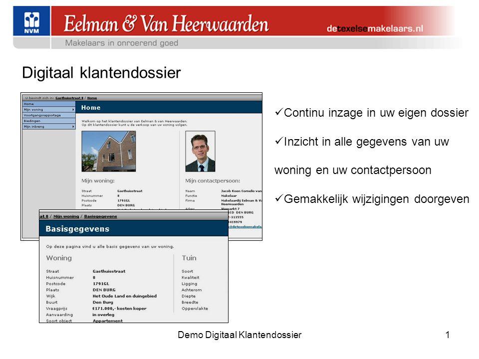 Demo Digitaal Klantendossier1 Digitaal klantendossier  Continu inzage in uw eigen dossier  Inzicht in alle gegevens van uw woning en uw contactpersoon  Gemakkelijk wijzigingen doorgeven