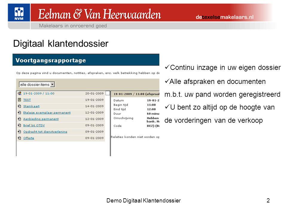 Demo Digitaal Klantendossier2 Digitaal klantendossier  Continu inzage in uw eigen dossier  Alle afspraken en documenten m.b.t.