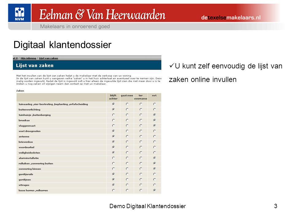 Demo Digitaal Klantendossier3 Digitaal klantendossier  U kunt zelf eenvoudig de lijst van zaken online invullen