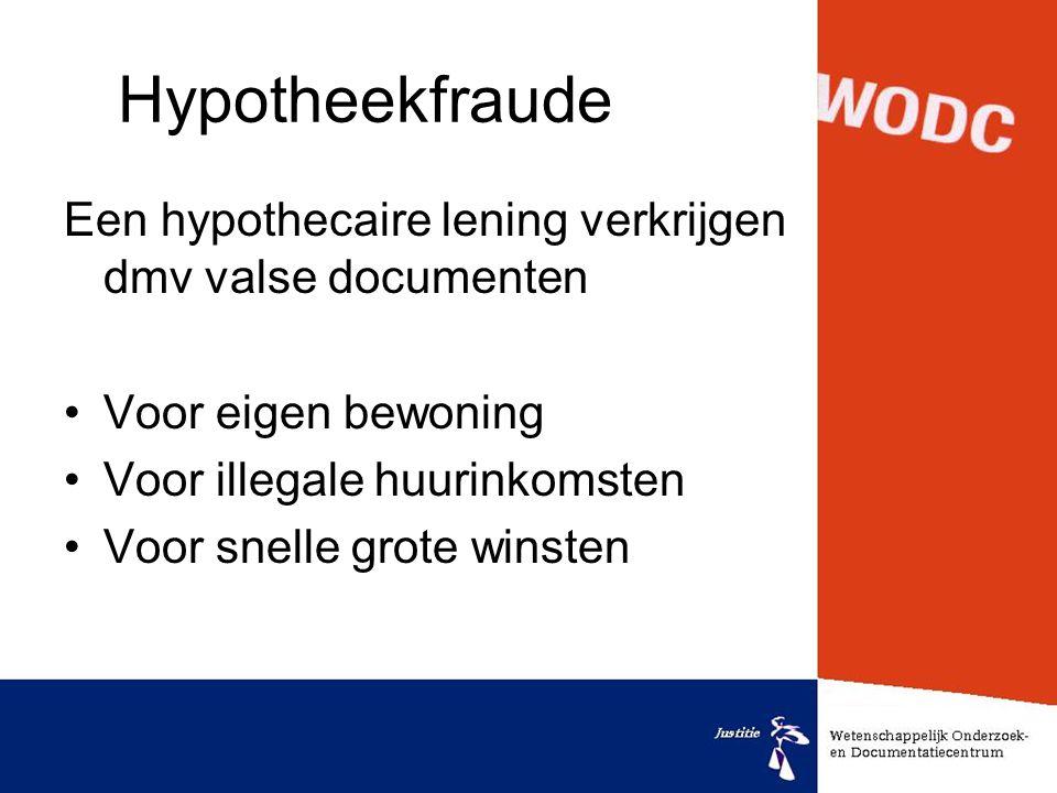 Hypotheekfraude Een hypothecaire lening verkrijgen dmv valse documenten •Voor eigen bewoning •Voor illegale huurinkomsten •Voor snelle grote winsten