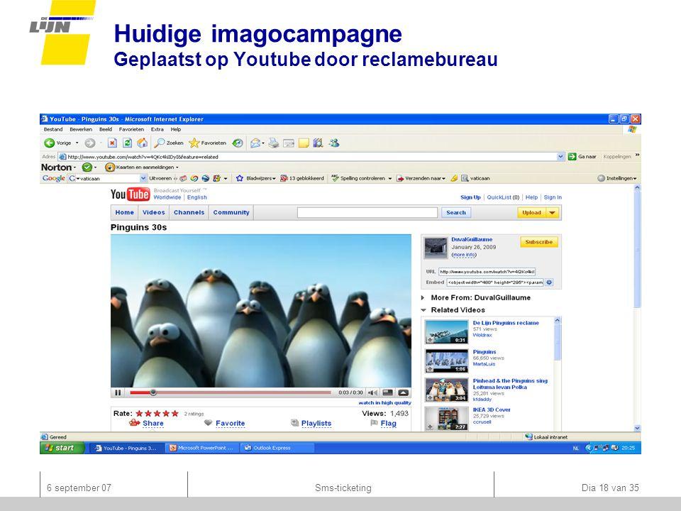 6 september 07Sms-ticketing Dia 18 van 35 Huidige imagocampagne Geplaatst op Youtube door reclamebureau