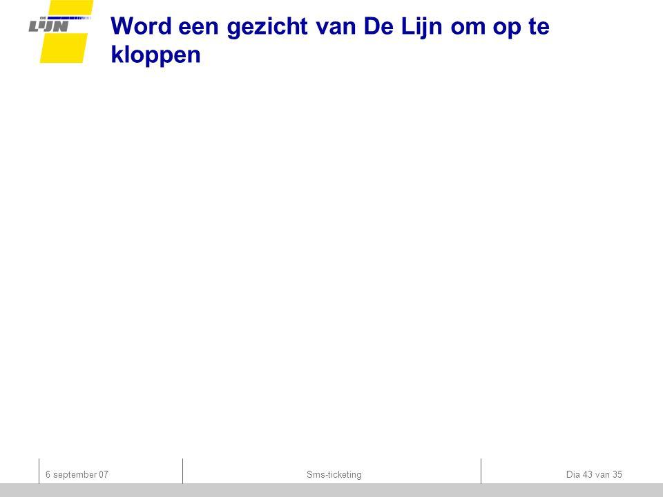 6 september 07Sms-ticketing Dia 43 van 35 Word een gezicht van De Lijn om op te kloppen
