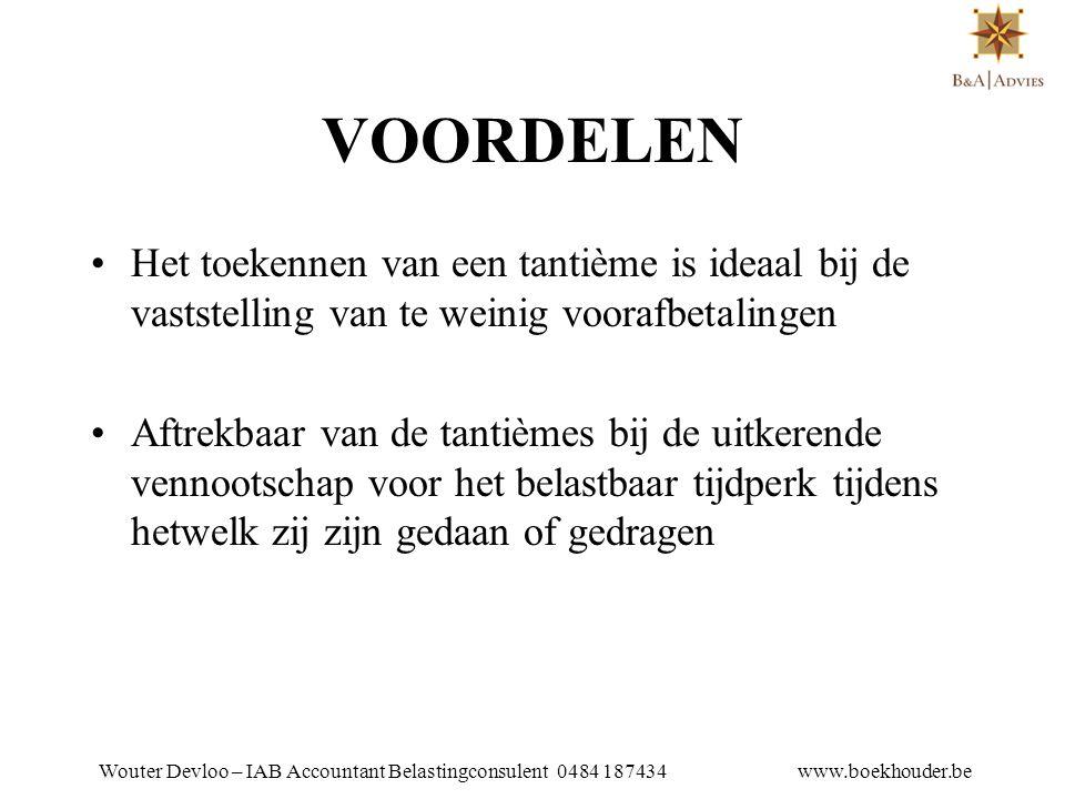 Wouter Devloo – IAB Accountant Belastingconsulent 0484 187434 www.boekhouder.be NADELEN •De tantième komt niet in aanmerking voor de berekening 80% regel in het kader van de groepsverzekering •Beperkingen: * boekhoudkundig: beperkt tot winst * vennootschapsrecht: art.