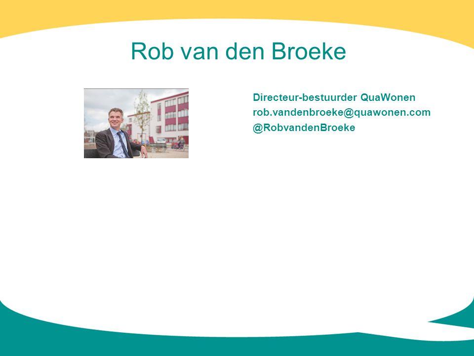 Rob van den Broeke Directeur-bestuurder QuaWonen rob.vandenbroeke@quawonen.com @RobvandenBroeke