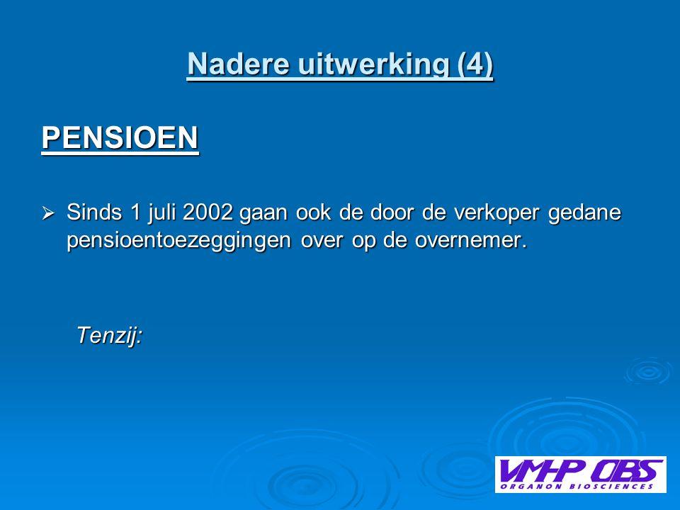 Nadere uitwerking (4) PENSIOEN  Sinds 1 juli 2002 gaan ook de door de verkoper gedane pensioentoezeggingen over op de overnemer.