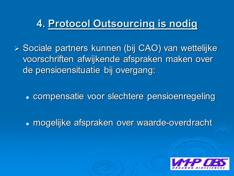 4. Protocol Outsourcing is nodig  Sociale partners kunnen (bij CAO) van wettelijke voorschriften afwijkende afspraken maken over de pensioensituatie
