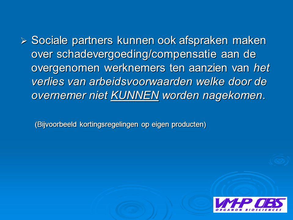  Sociale partners kunnen ook afspraken maken over schadevergoeding/compensatie aan de overgenomen werknemers ten aanzien van het verlies van arbeidsvoorwaarden welke door de overnemer niet KUNNEN worden nagekomen.