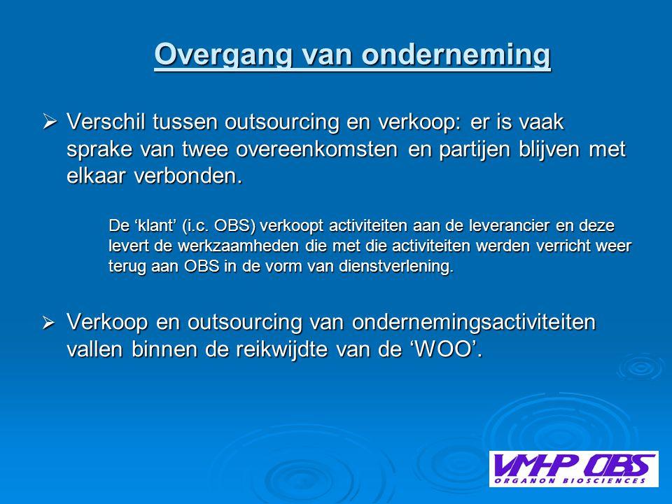 Overgang van onderneming Overgang van onderneming  Verschil tussen outsourcing en verkoop: er is vaak sprake van twee overeenkomsten en partijen blijven met elkaar verbonden.