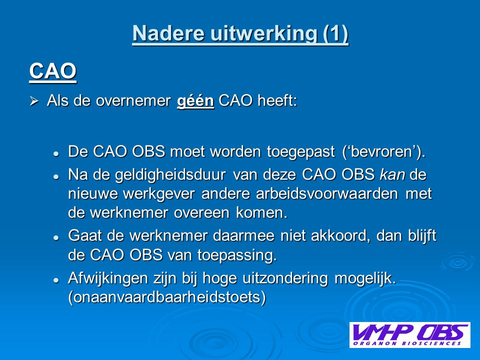  Als de overnemer wèl een CAO heeft:  De CAO OBS blijft/is van toepassing totdat er bij de overnemer een nieuwe CAO van toepassing is/wordt.