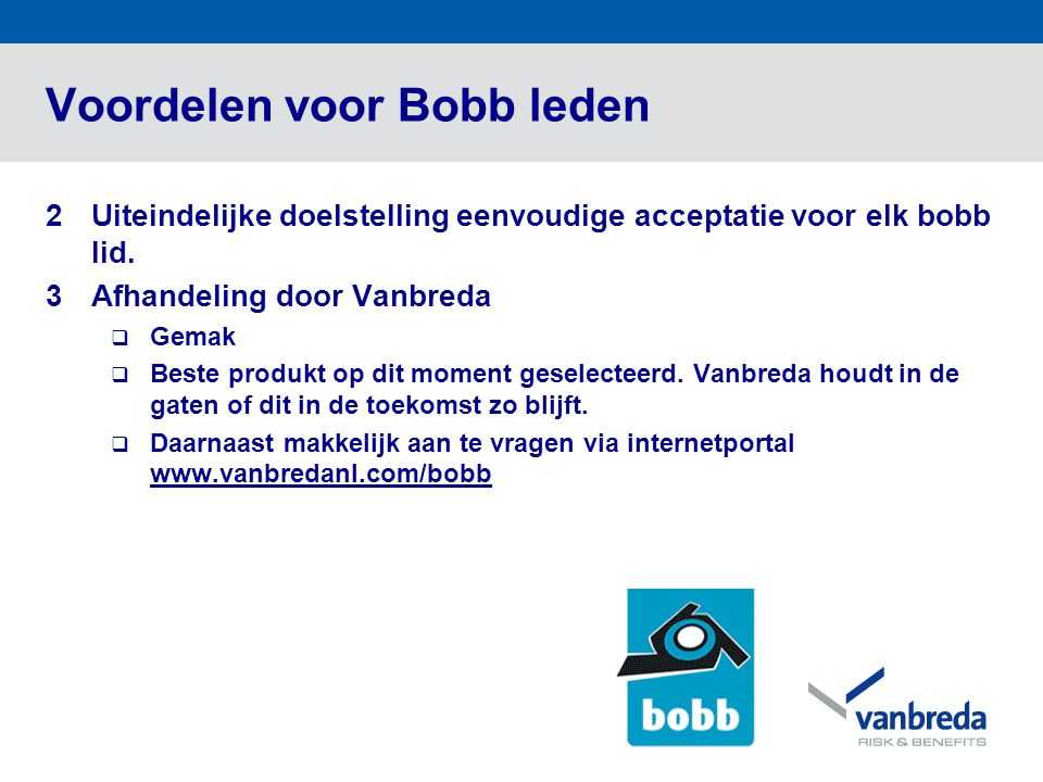 Voordelen voor Bobb leden 2Uiteindelijke doelstelling eenvoudige acceptatie voor elk bobb lid. 3Afhandeling door Vanbreda  Gemak  Beste produkt op d