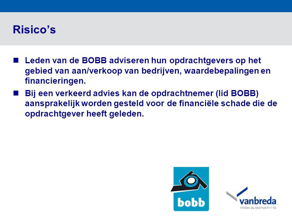 Risico's  Leden van de BOBB adviseren hun opdrachtgevers op het gebied van aan/verkoop van bedrijven, waardebepalingen en financieringen.  Bij een v