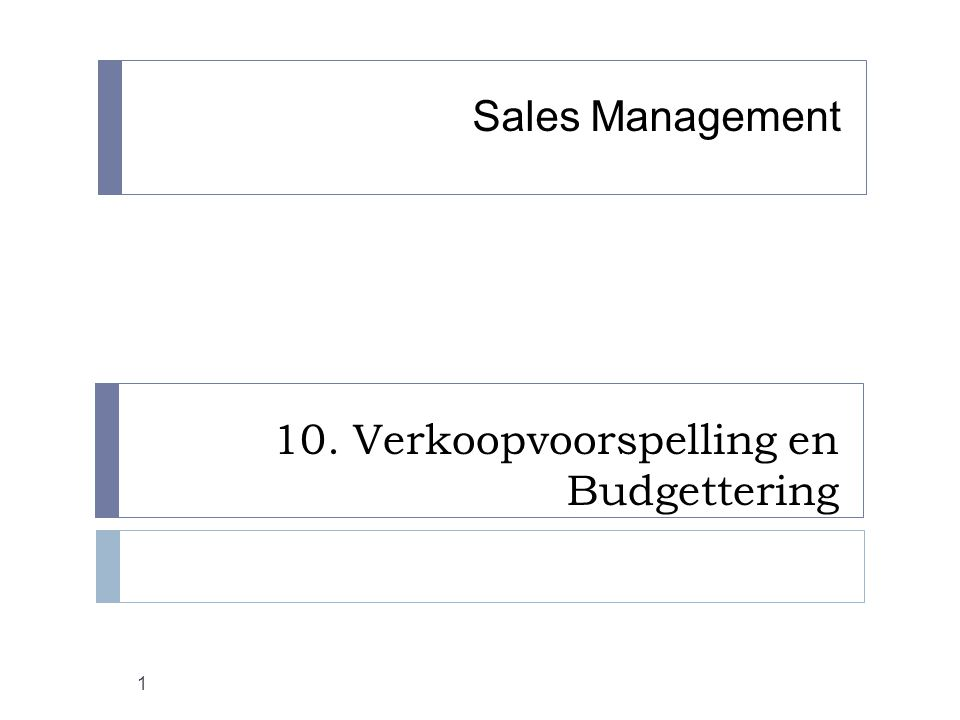 10. Verkoopvoorspelling en Budgettering 1 Sales Management