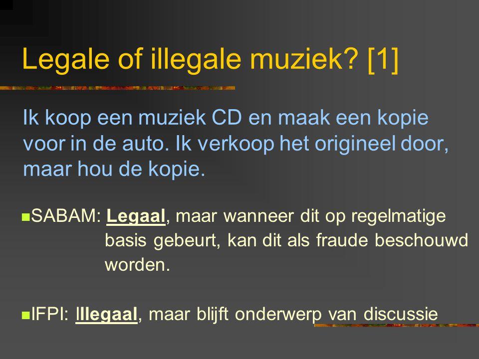 Legale of illegale muziek? [1] Ik koop een muziek CD en maak een kopie voor in de auto. Ik verkoop het origineel door, maar hou de kopie.  SABAM: Leg