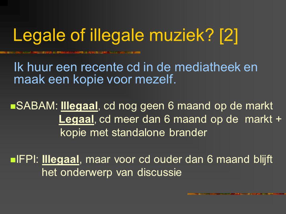 Legale of illegale muziek? [2] Ik huur een recente cd in de mediatheek en maak een kopie voor mezelf.  SABAM: Illegaal, cd nog geen 6 maand op de mar