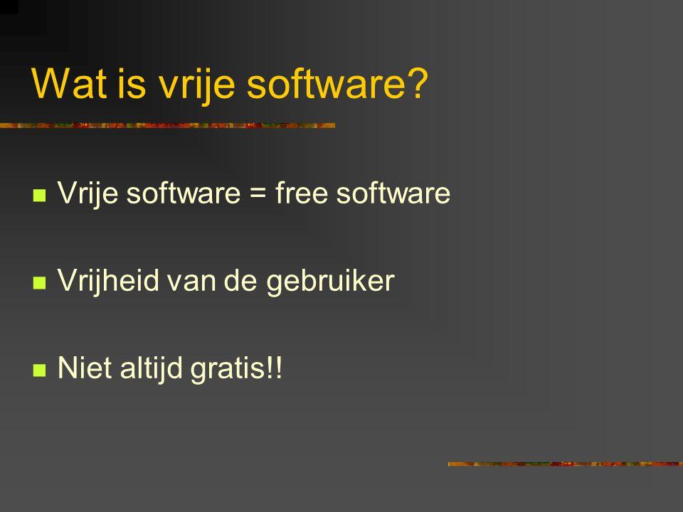 Wat is vrije software?  Vrije software = free software  Vrijheid van de gebruiker  Niet altijd gratis!!