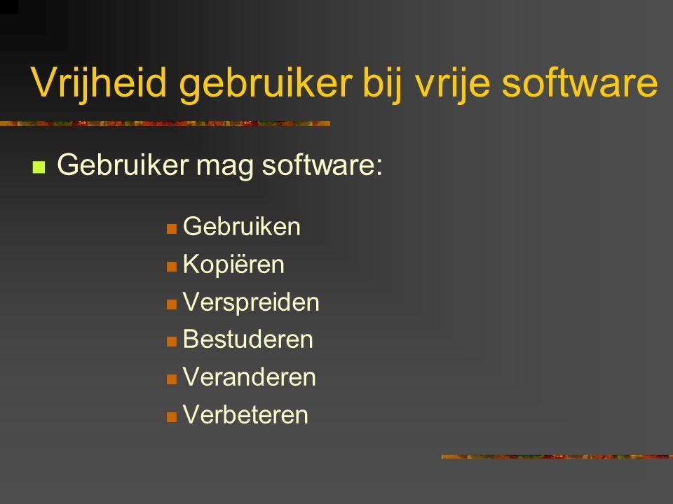 Vrijheid gebruiker bij vrije software  Gebruiker mag software:  Gebruiken  Kopiëren  Verspreiden  Bestuderen  Veranderen  Verbeteren