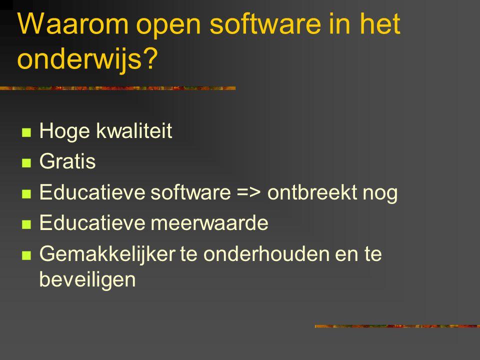Waarom open software in het onderwijs?  Hoge kwaliteit  Gratis  Educatieve software => ontbreekt nog  Educatieve meerwaarde  Gemakkelijker te ond