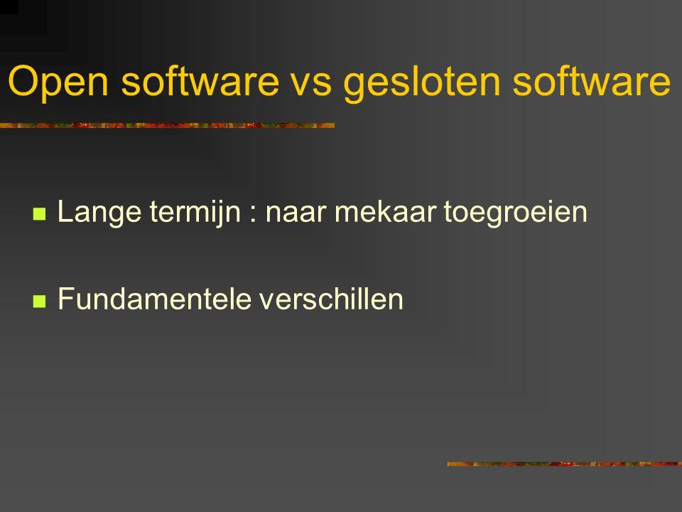  Lange termijn : naar mekaar toegroeien  Fundamentele verschillen Open software vs gesloten software