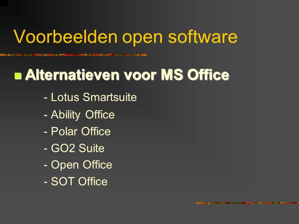 Voorbeelden open software  Alternatieven voor MS Office - Lotus Smartsuite - Ability Office - Polar Office - GO2 Suite - Open Office - SOT Office