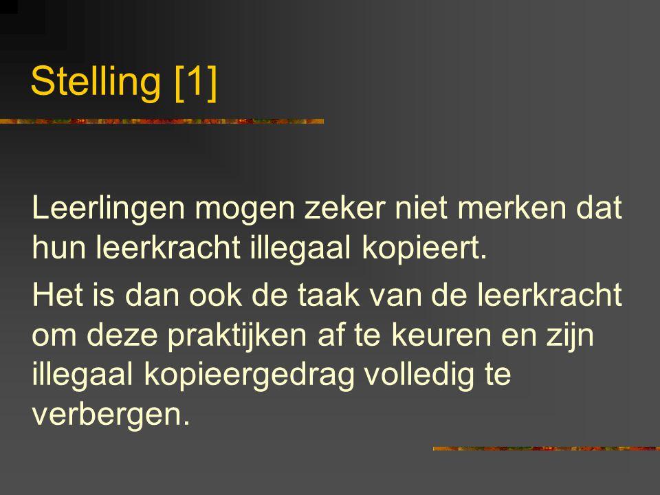 Stelling [1] Leerlingen mogen zeker niet merken dat hun leerkracht illegaal kopieert. Het is dan ook de taak van de leerkracht om deze praktijken af t