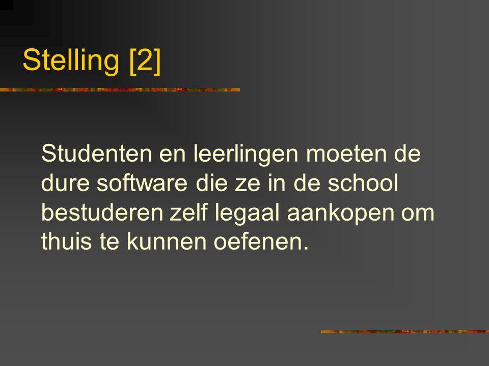 Stelling [2] Studenten en leerlingen moeten de dure software die ze in de school bestuderen zelf legaal aankopen om thuis te kunnen oefenen.