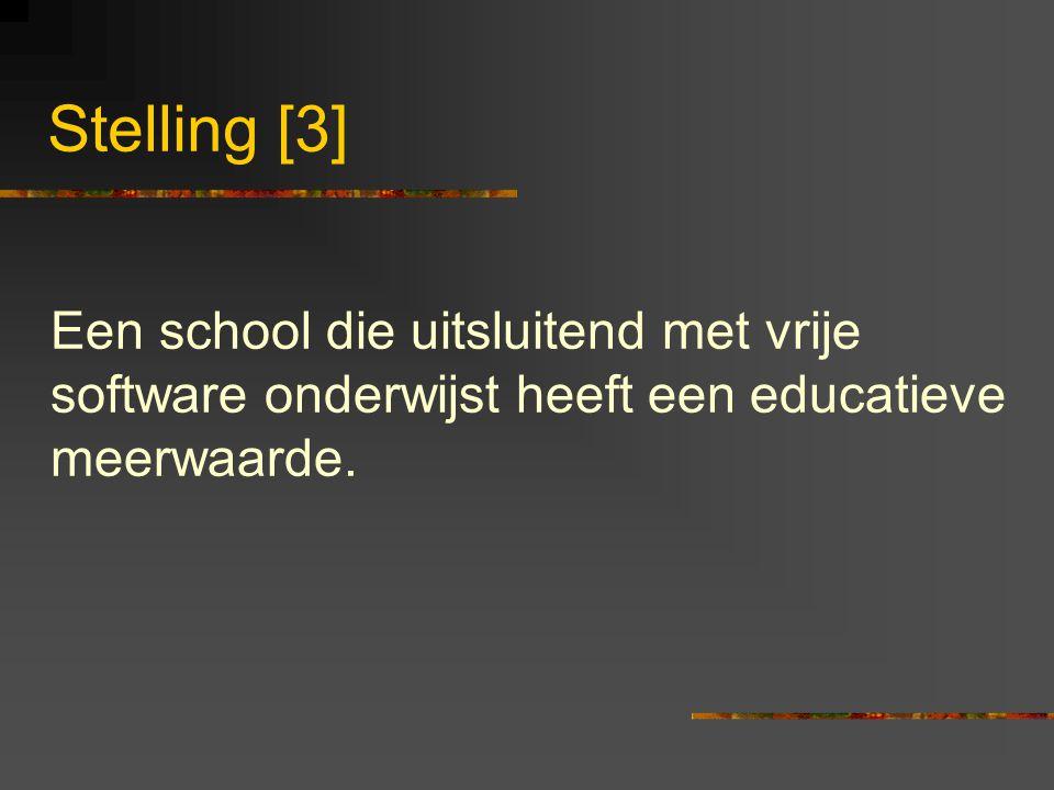 Stelling [3] Een school die uitsluitend met vrije software onderwijst heeft een educatieve meerwaarde.