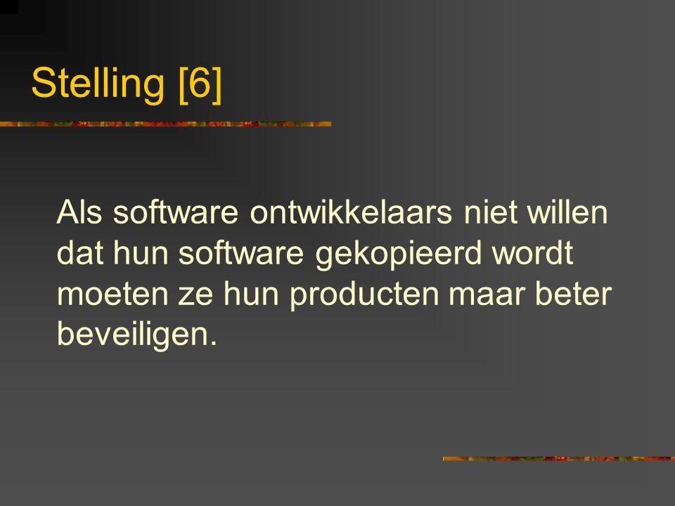 Stelling [6] Als software ontwikkelaars niet willen dat hun software gekopieerd wordt moeten ze hun producten maar beter beveiligen.