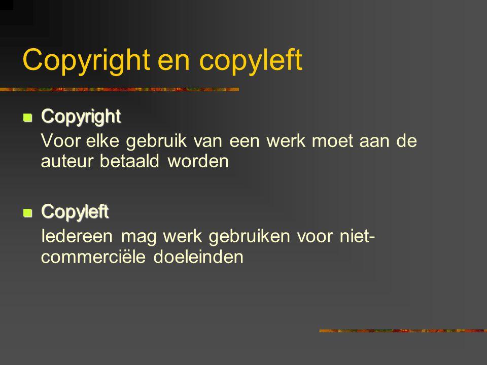 Copyright en copyleft  Copyright Voor elke gebruik van een werk moet aan de auteur betaald worden  Copyleft Iedereen mag werk gebruiken voor niet- c