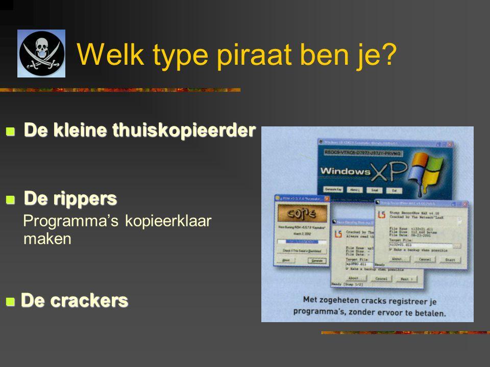 Welk type piraat ben je?  De kleine thuiskopieerder  De rippers Programma's kopieerklaar maken  De crackers