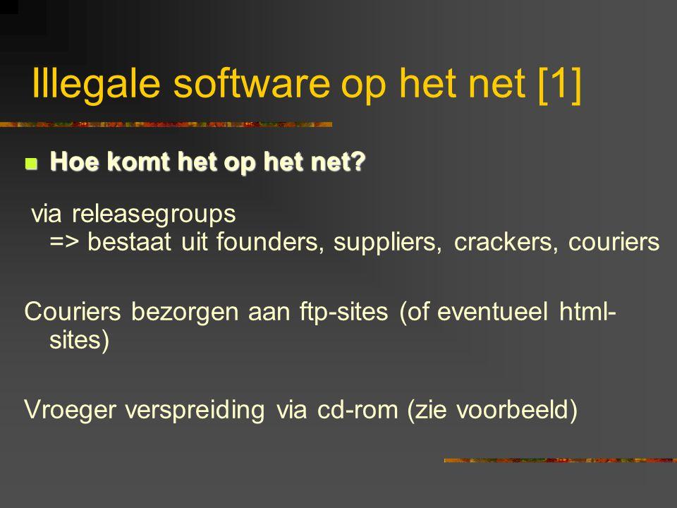 Illegale software op het net [1]  Hoe komt het op het net? via releasegroups => bestaat uit founders, suppliers, crackers, couriers Couriers bezorgen
