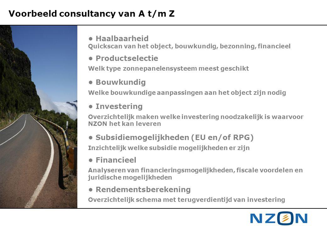 Voorbeeld consultancy van A t/m Z • Haalbaarheid Quickscan van het object, bouwkundig, bezonning, financieel • Productselectie Welk type zonnepanelens