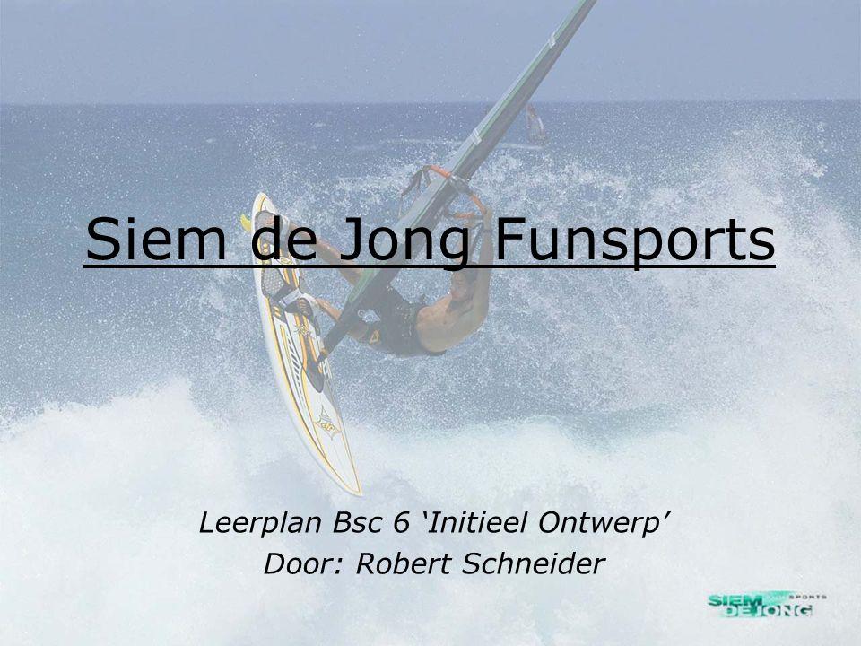 Siem de Jong Funsports Leerplan Bsc 6 'Initieel Ontwerp' Door: Robert Schneider