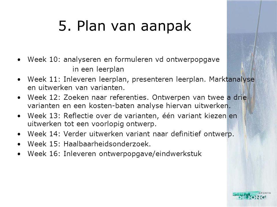 5. Plan van aanpak •Week 10: analyseren en formuleren vd ontwerpopgave in een leerplan •Week 11: Inleveren leerplan, presenteren leerplan. Marktanalys