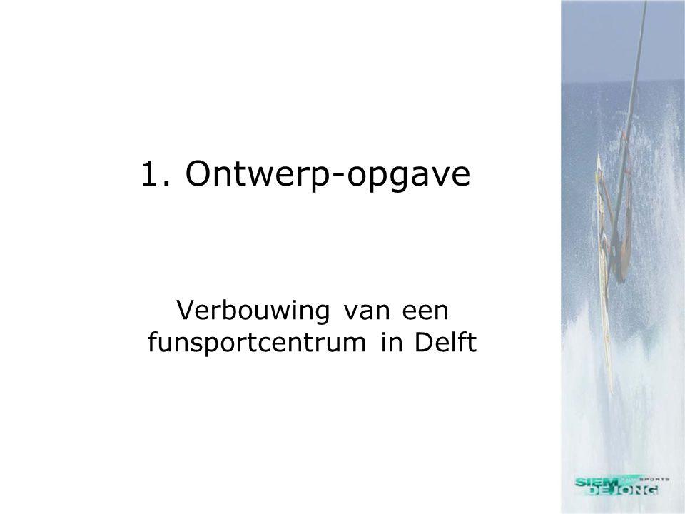 1. Ontwerp-opgave Verbouwing van een funsportcentrum in Delft