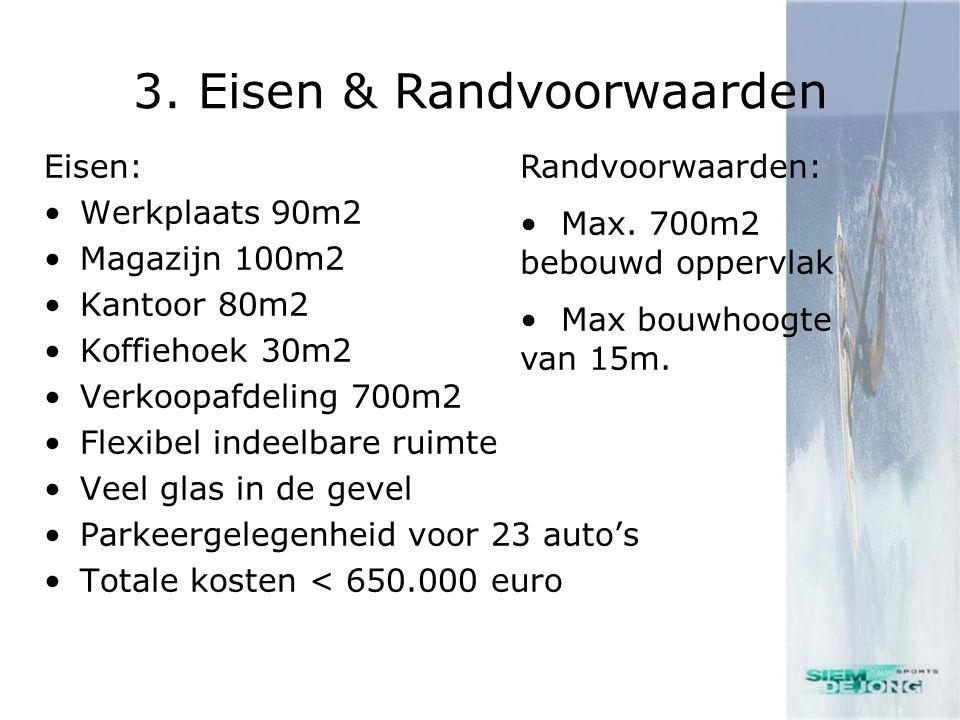 3. Eisen & Randvoorwaarden Eisen: •Werkplaats 90m2 •Magazijn 100m2 •Kantoor 80m2 •Koffiehoek 30m2 •Verkoopafdeling 700m2 •Flexibel indeelbare ruimte •
