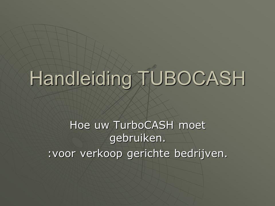 Handleiding TUBOCASH Hoe uw TurboCASH moet gebruiken. :voor verkoop gerichte bedrijven.