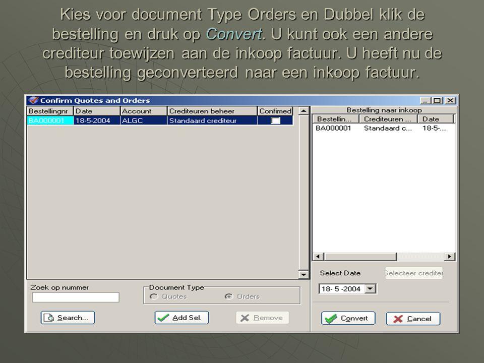 Kies voor document Type Orders en Dubbel klik de bestelling en druk op Convert. U kunt ook een andere crediteur toewijzen aan de inkoop factuur. U hee