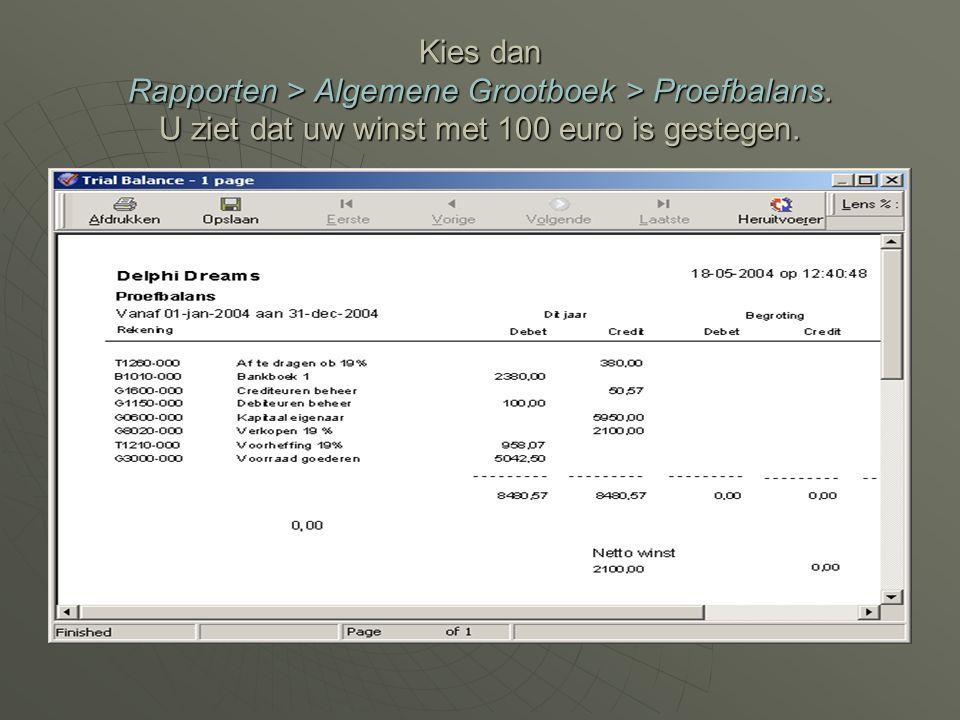 Kies dan Rapporten > Algemene Grootboek > Proefbalans. U ziet dat uw winst met 100 euro is gestegen.