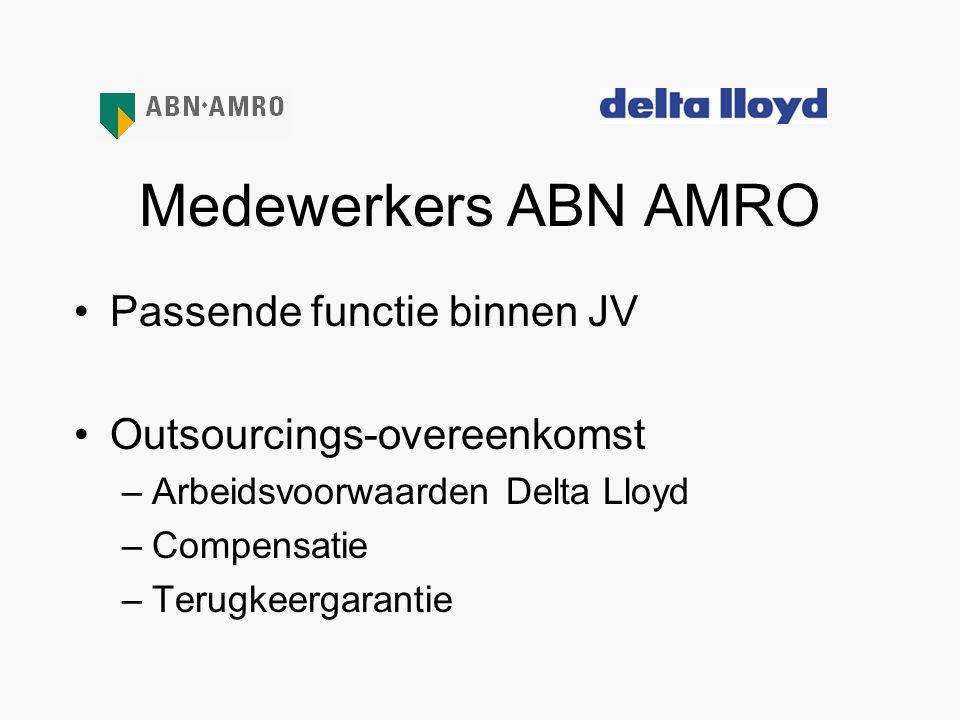 Medewerkers ABN AMRO •Passende functie binnen JV •Outsourcings-overeenkomst –Arbeidsvoorwaarden Delta Lloyd –Compensatie –Terugkeergarantie