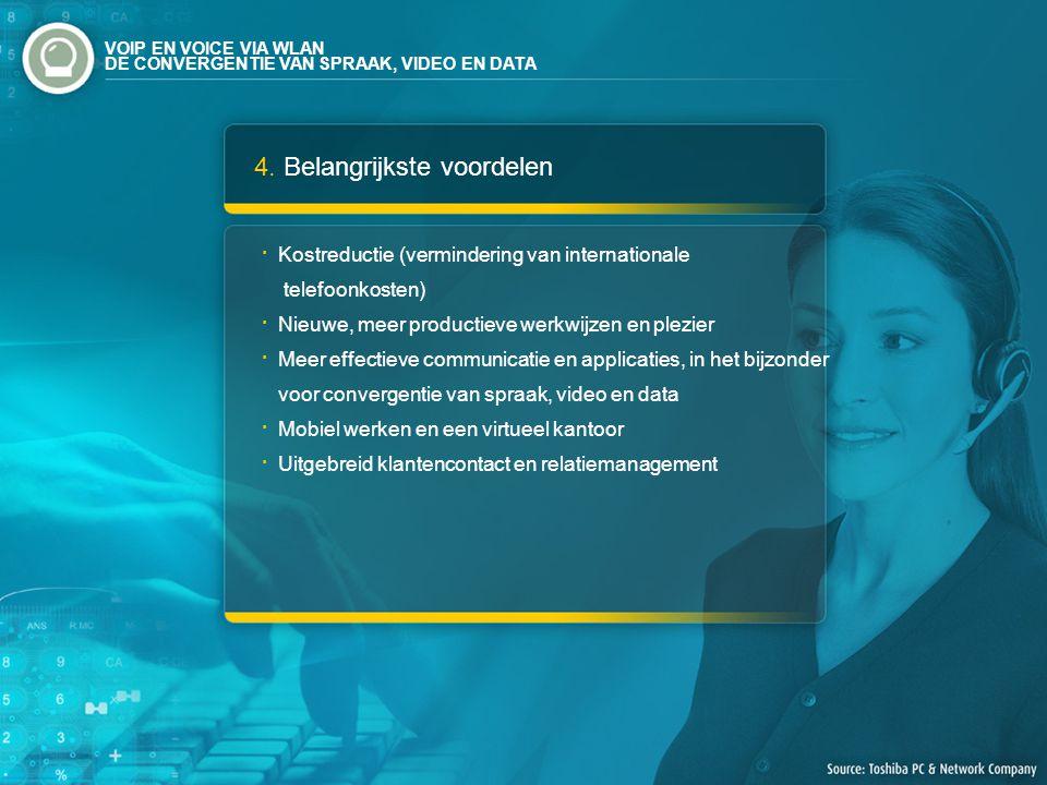 4. Belangrijkste voordelen Kostreductie (vermindering van internationale telefoonkosten) Nieuwe, meer productieve werkwijzen en plezier Meer effectiev