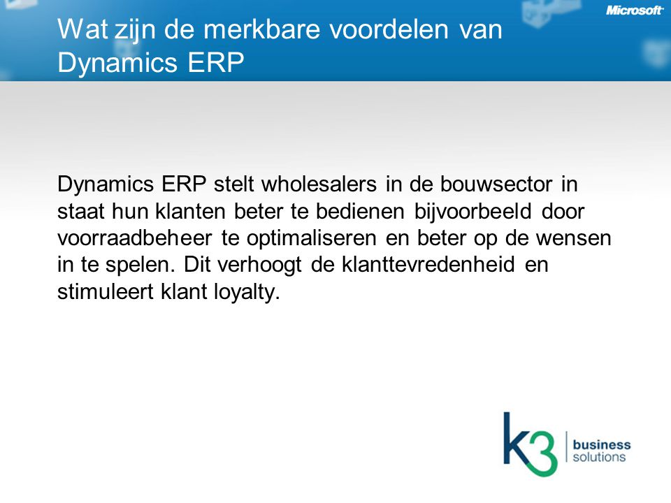 Dynamics ERP stelt ons in staat snel in te spelen op de marktontwikkelingen.