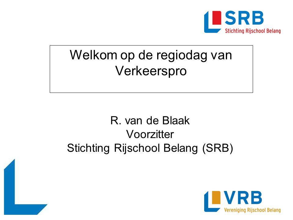 Welkom op de regiodag van Verkeerspro R. van de Blaak Voorzitter Stichting Rijschool Belang (SRB)