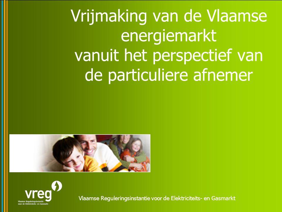 Vlaamse Reguleringsinstantie voor de Elektriciteits- en Gasmarkt Vrijmaking van de Vlaamse energiemarkt vanuit het perspectief van de particuliere afn