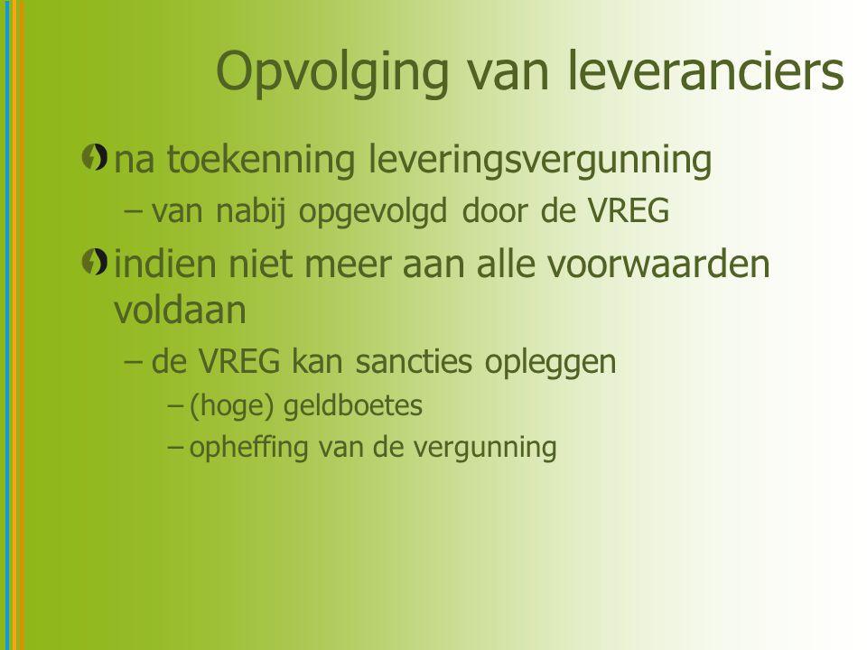 Opvolging van leveranciers na toekenning leveringsvergunning –van nabij opgevolgd door de VREG indien niet meer aan alle voorwaarden voldaan –de VREG