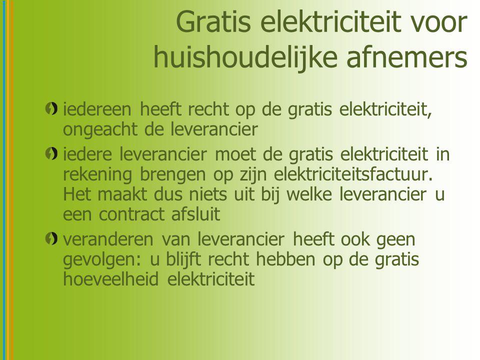 Gratis elektriciteit voor huishoudelijke afnemers iedereen heeft recht op de gratis elektriciteit, ongeacht de leverancier iedere leverancier moet de