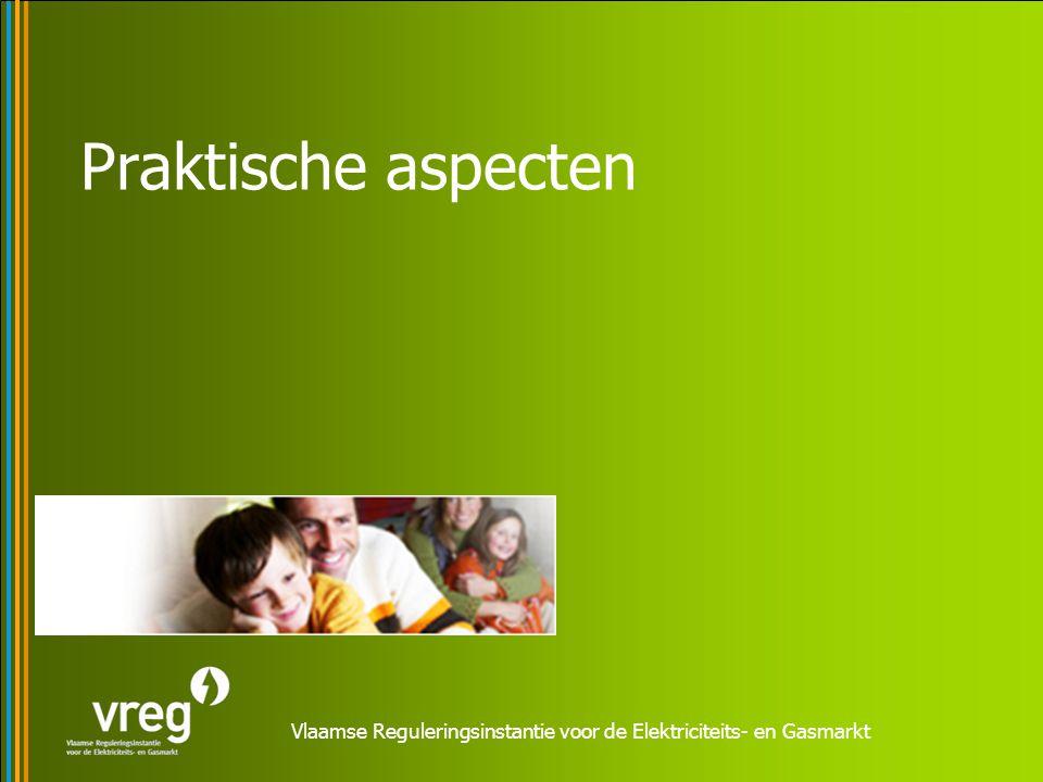 Vlaamse Reguleringsinstantie voor de Elektriciteits- en Gasmarkt Praktische aspecten