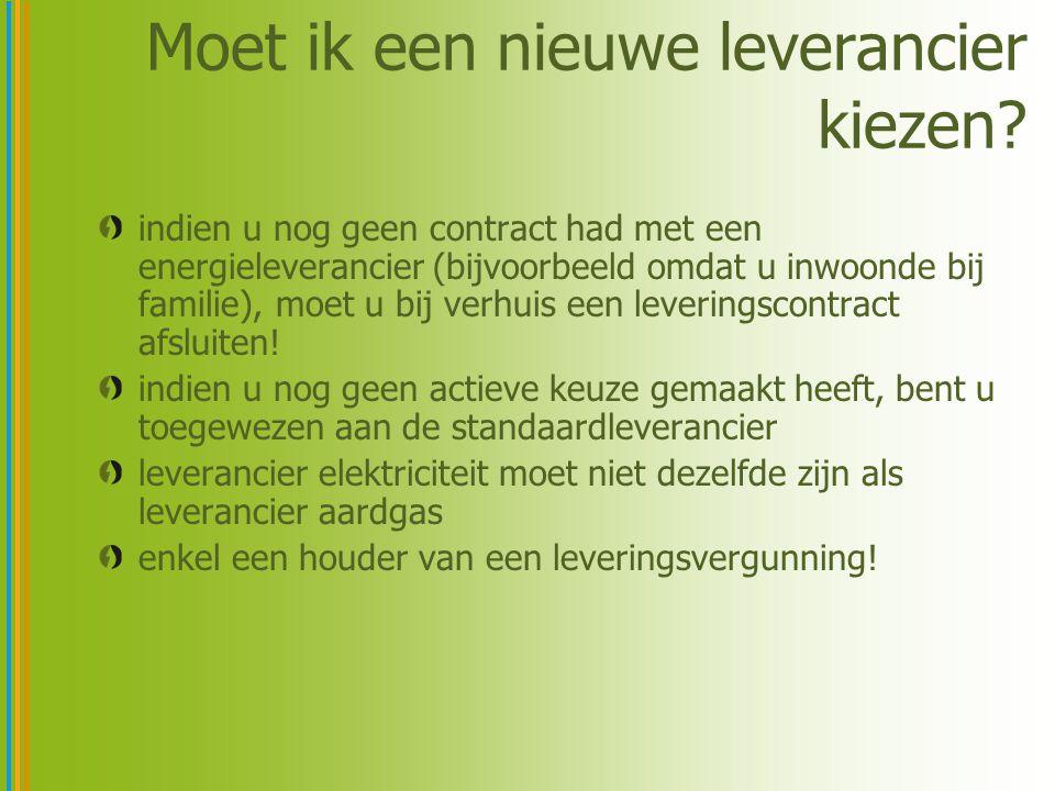 Moet ik een nieuwe leverancier kiezen? indien u nog geen contract had met een energieleverancier (bijvoorbeeld omdat u inwoonde bij familie), moet u b