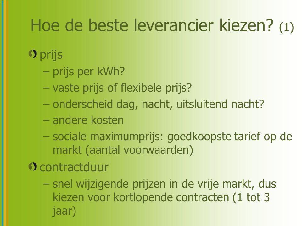 Hoe de beste leverancier kiezen? (1) prijs –prijs per kWh? –vaste prijs of flexibele prijs? –onderscheid dag, nacht, uitsluitend nacht? –andere kosten