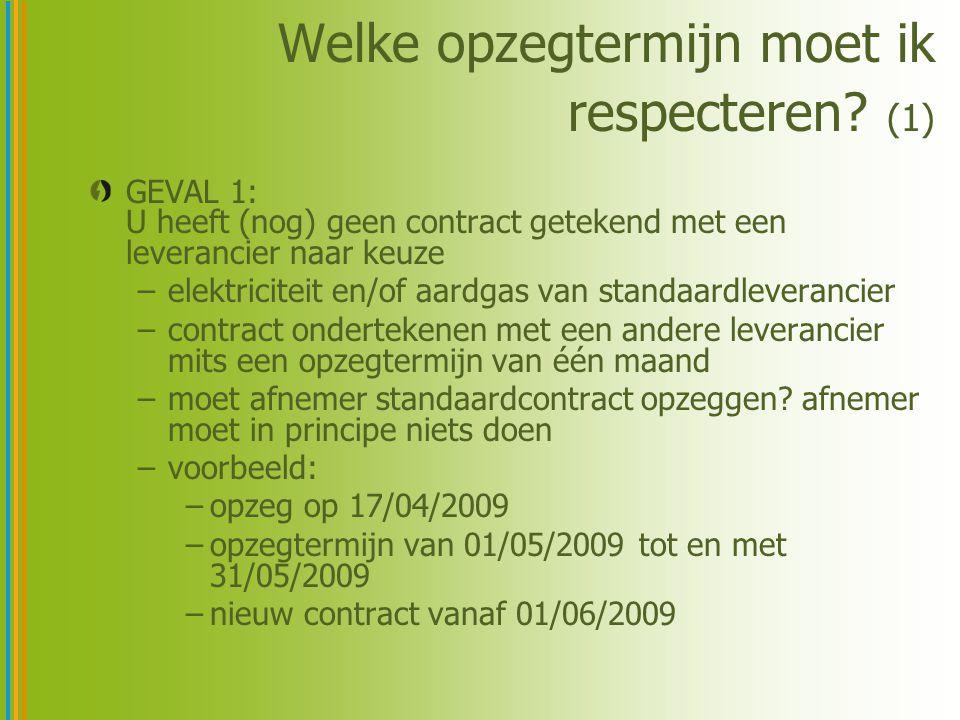 Welke opzegtermijn moet ik respecteren? (1) GEVAL 1: U heeft (nog) geen contract getekend met een leverancier naar keuze –elektriciteit en/of aardgas